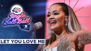Gambar cover Rita Ora - Let You Love Me (Live at Capital's Jingle Bell Ball 2019) | Capital