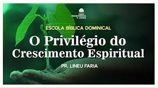 O PRIVILÉGIO DO CRESCIMENTO ESPIRITUAL - 1 PEDRO2.1-3  Pr Lineu Faria