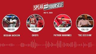 DeSean Jackson, Chiefs, Patrick Mahomes, 'The Decision' (7.8.20)   SPEAK FOR YOURSELF Audio Podcast