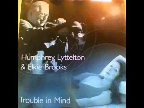 Trouble In Mind   Humphrey Lyttelton & Elkie Brooks