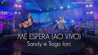 ME ESPERA - Sandy e Tiago Iorc (Ao Vivo) - LETRA