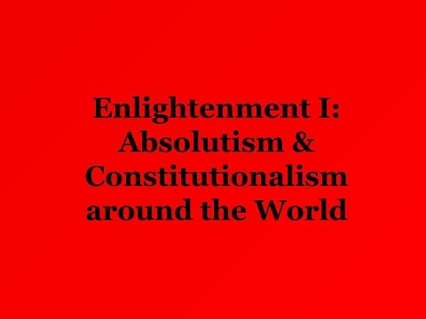 Enlightenment I Absolutism & Constitutionalism