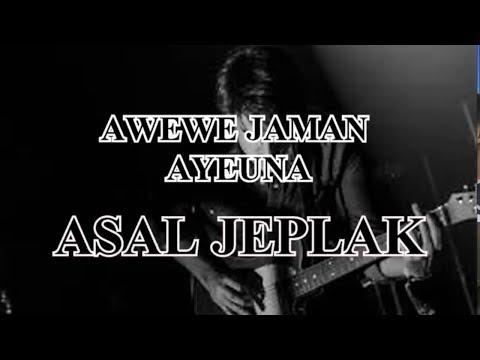 ASAL JEPLAK AWEWE JAMAN AYENA