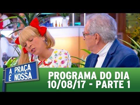 A Praça é Nossa (10/08/17) - Parte 1