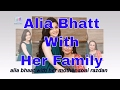 Alia Bhaat With Her Family ��   Family Tree   Brother,Sister,Father,Mothe...