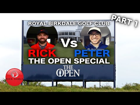 RICK Vs PETE - THE OPEN SPECIAL ROYAL BIRKDALE PART 1