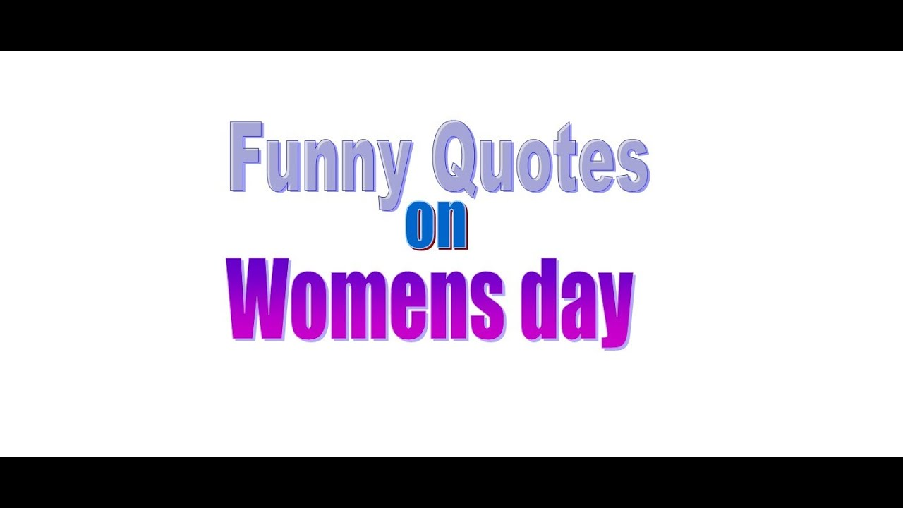 Funny Quotes on Womens day - YouTube
