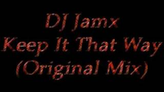 DJ Jamx - Keep It That Way (Original Mix)