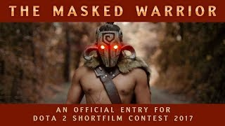 The Masked Warrior - Dota 2 Shortfilm Contest 2017