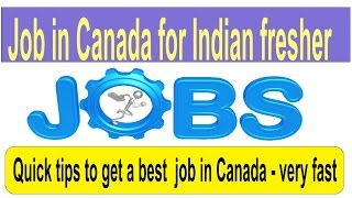 Job in Canada for Indian fresher-Quick steps to find a job in Canada very fast 2017