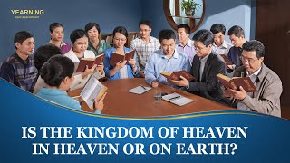 "Gospel Movie Clip ""Yearning"" (4) - Is the Kingdom of Heaven in Heaven or on Earth?"