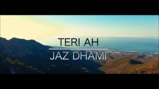 Jaz Dhami : Teri Ah Full  Song | Steel Banglez | Latest Punjabi Songs 2016