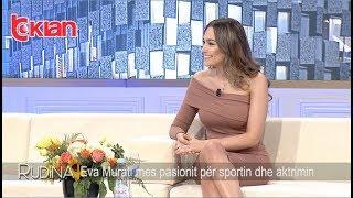 Rudina - Eva Murati mes pasionit per sportin dhe aktrimin! (14 qershor 2019)