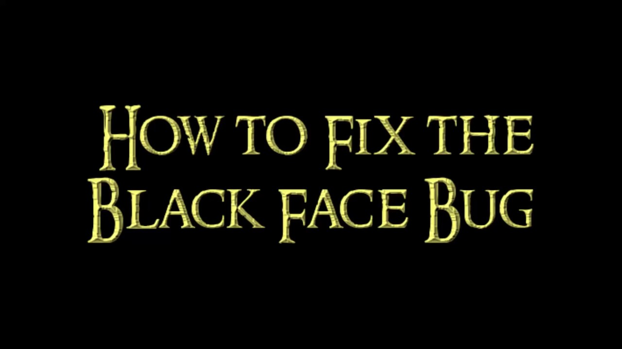 How to Fix the Black Face Bug and Patch any Mod