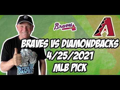 Atlanta Braves vs Arizona Diamondbacks 4/25/21 MLB Pick and Prediction MLB Tips Betting Pick