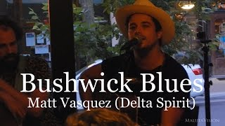 Bushwick Blues performed by Delta Spirit