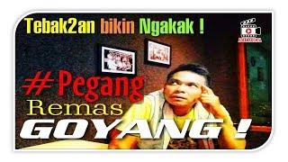 DI PEGANG DI REMAS DI GOYANG ! TEBAK CHOOY