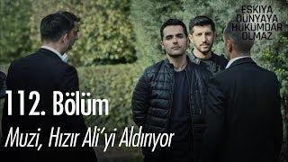 Muzi, Hızır Ali'yi aldırıyor - Eşkıya Dünyaya Hükümdar Olmaz 112. Bölüm