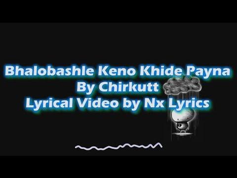 Bhalobashle Keno Khide Payna  By Chirkutt || Lyrical Video by Nx Lyrics