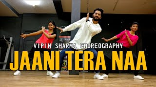 'JAANI TERA NAA' | Bollywood Funk Fusion Dance | Vipin Sharma Choreography | New Punjabi Song