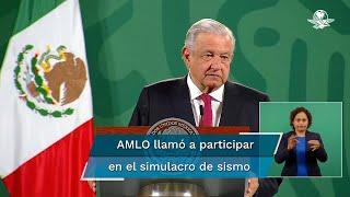 El presidente López Obrador llamó a la población a participar en el simulacro de sismo que se llevará a cabo este domingo, 19 de septiembre
