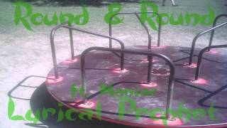 Lyrical Prophet - Round & Round (Ft. Maniac)