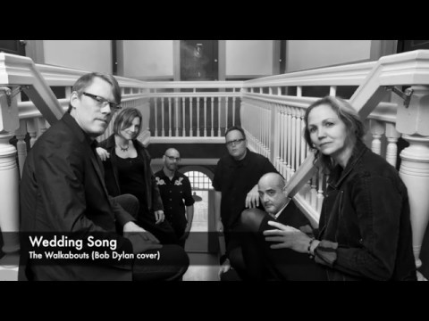 the walkabouts - wedding song (Bob Dylan cover)