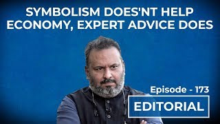 Editorial with Sujit Nair: Symbolism doesn't help economy, Expert advice does