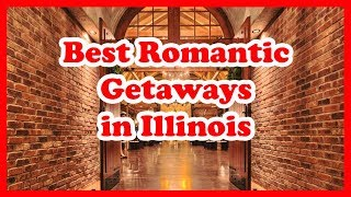 5 Best Romantic Getaways in Illinois | Love is Vacation