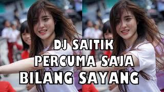 DJ SAITIK DJ GOYANG TIK TOK PERCUMA SAJA BILANG SAYANG PALING ENAK SEEDUNIA