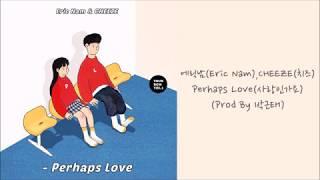 【中韓字】에릭남(Eric Nam)、CHEEZE(치즈) - Perhaps Love(사랑인가요)(Prod By 박근태)
