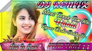 Meri Tarah Tum Bhi Kabhi Pyar Karke Dekho Na Dj Remix || Tik Tok || Kya Yehi Pyaar Hai || Dj Song