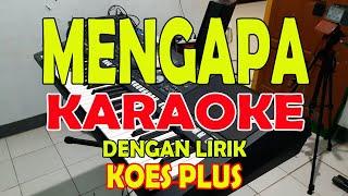 MENGAPA [KOES PLUS] KARAOKE ll LIRIK ll HD