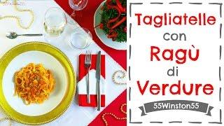 Tagliatelle al Ragù di Verdure | Ricetta Primo di Natale | 55Winston55