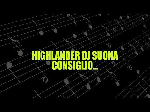 HIGHLANDER DJ SUONA (CONSIGLIO)