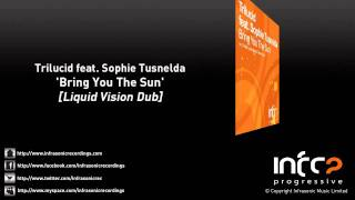 Trilucid feat. Sophie Tusnelda - Bring You The Sun (Liquid Vision Dub)