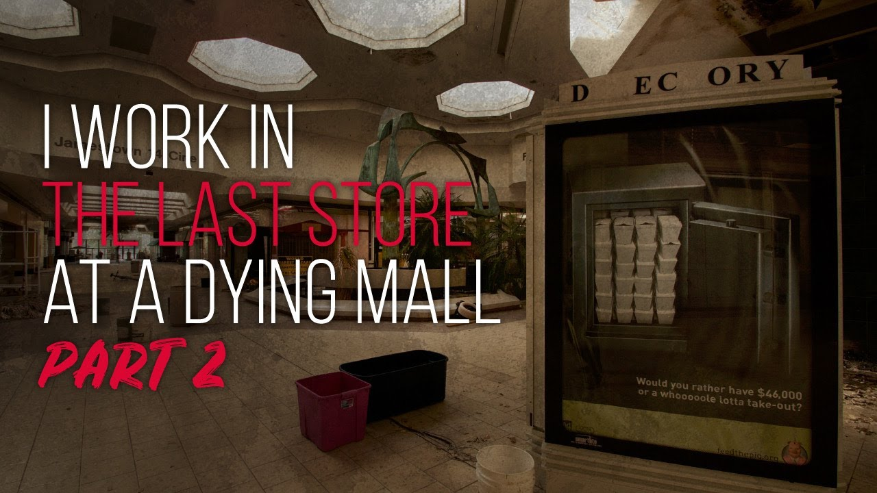 I Work In The Last Store At A Dying Mall - Ep 2 | Creepypasta