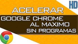 Acelerar mi navegador de Internet Google Chrome al Maximo 2016
