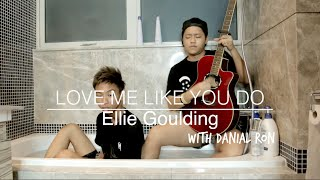 LOVE ME LIKE YOU DO - Ellie Goulding (Cover with Danial Ron)