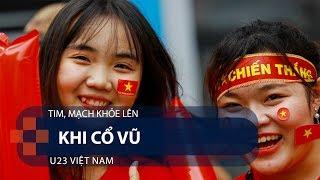 Tim, mạch khỏe lên khi cổ vũ U23 Việt Nam   VTC1