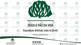 """Exposição bíblica: """"Jesus o pão da vida"""" (João 6.22-40)"""