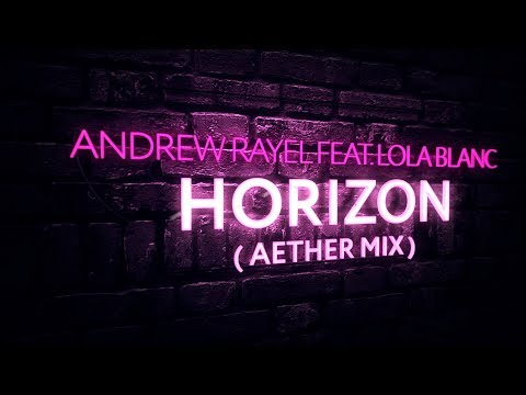 Andrew Rayel feat. Lola Blanc - Horizon (Aether Extended Mix)