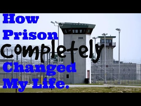How Prison Completely Changed My Life