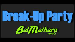 Honey Singh-Break Up Party-Bal Matharu remix-Full Video HD