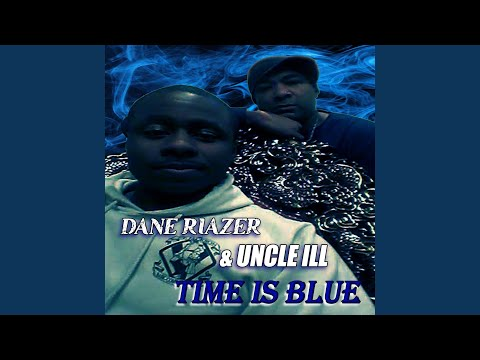 """TIME IS BLUE"" - DANE RIAZER & UNCLE ILL"