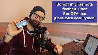 Sonoff Basic mit Tasmota flashen über SonOTA.exe (ohne löten oder Python) [Tutorial] [HD]