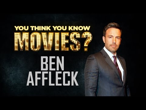 Ben Affleck - You Think You Know Movies?