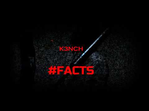 K3NCH- #FACTS (Prod. Kris JaLon)