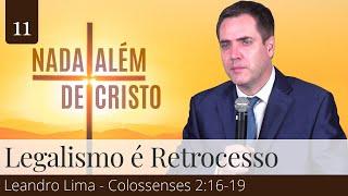 11. Práticas Ultrapassadas (Colossenses 2:16-19) - Leandro Lima