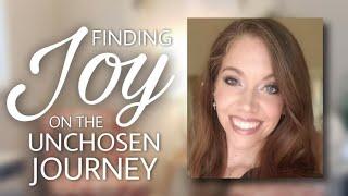 Joy on the Unchosen Journey